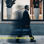 Are You In Your Business Or Is Your Business Running You?