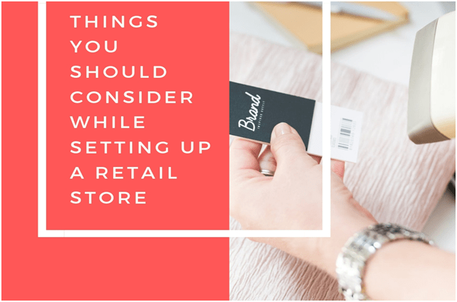 Things you should consider while setting up a Retail Store